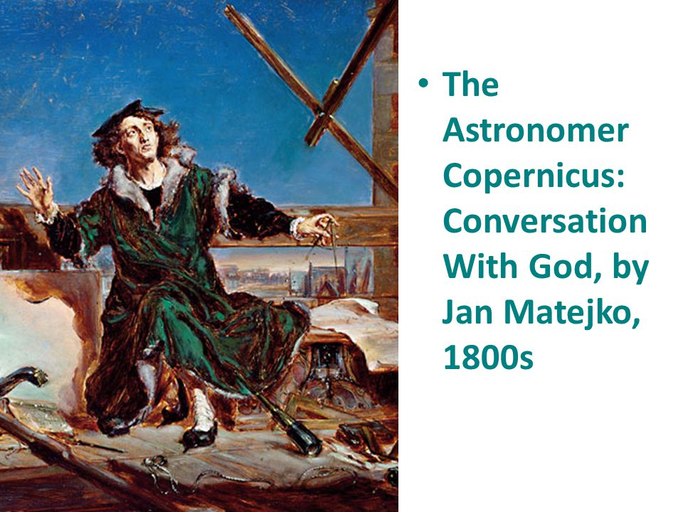 The Astronomer Copernicus: Conversation With God, by Jan Matejko, 1800s