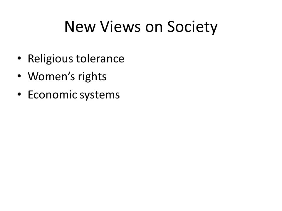 New Views on Society Religious tolerance Women's rights Economic systems