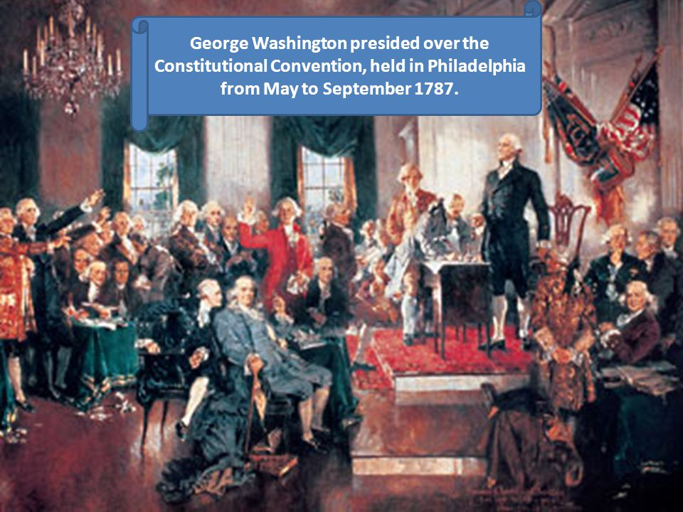George Washington presided over the Constitutional Convention, held in Philadelphia from May to September 1787.