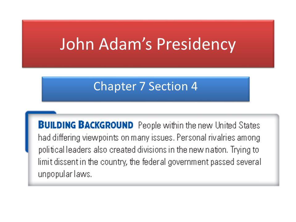 John Adam's Presidency Chapter 7 Section 4