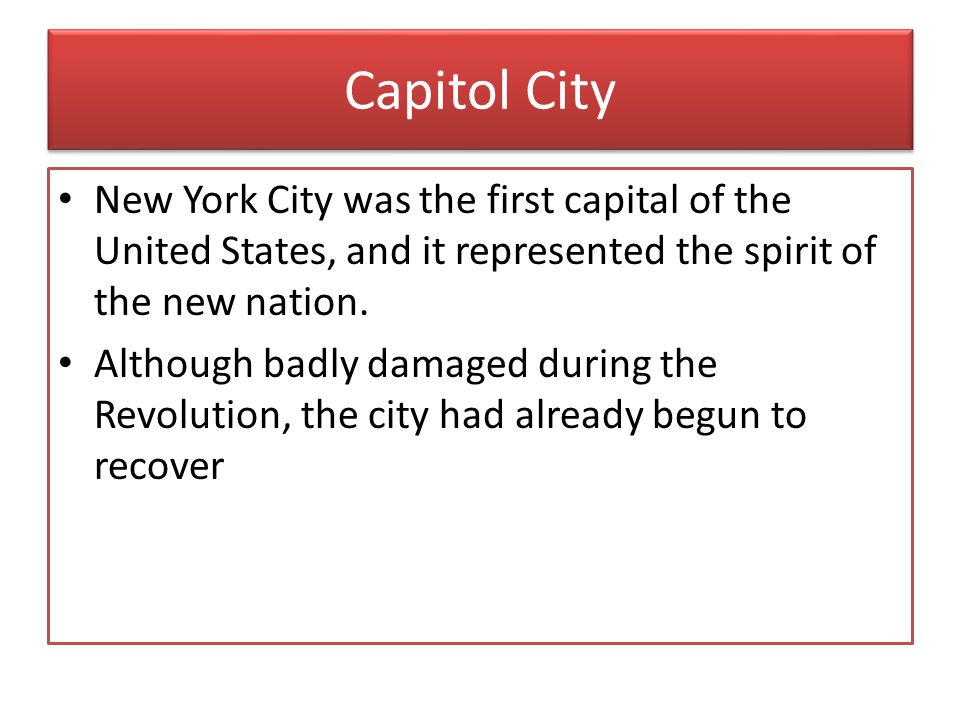 Capitol City New York City was the first capital of the United States, and it represented the spirit of the new nation. Although badly damaged during