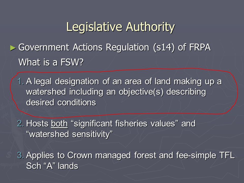 ► Government Actions Regulation (s14) of FRPA What is a FSW.