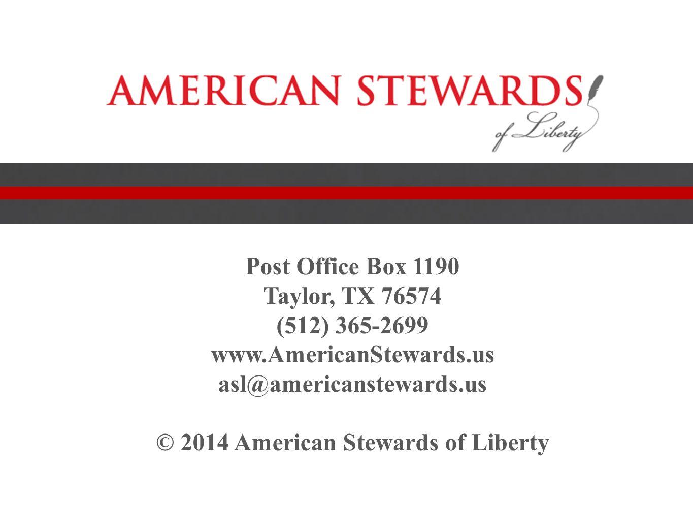 Post Office Box 1190 Taylor, TX 76574 (512) 365-2699 www.AmericanStewards.us asl@americanstewards.us © 2014 American Stewards of Liberty