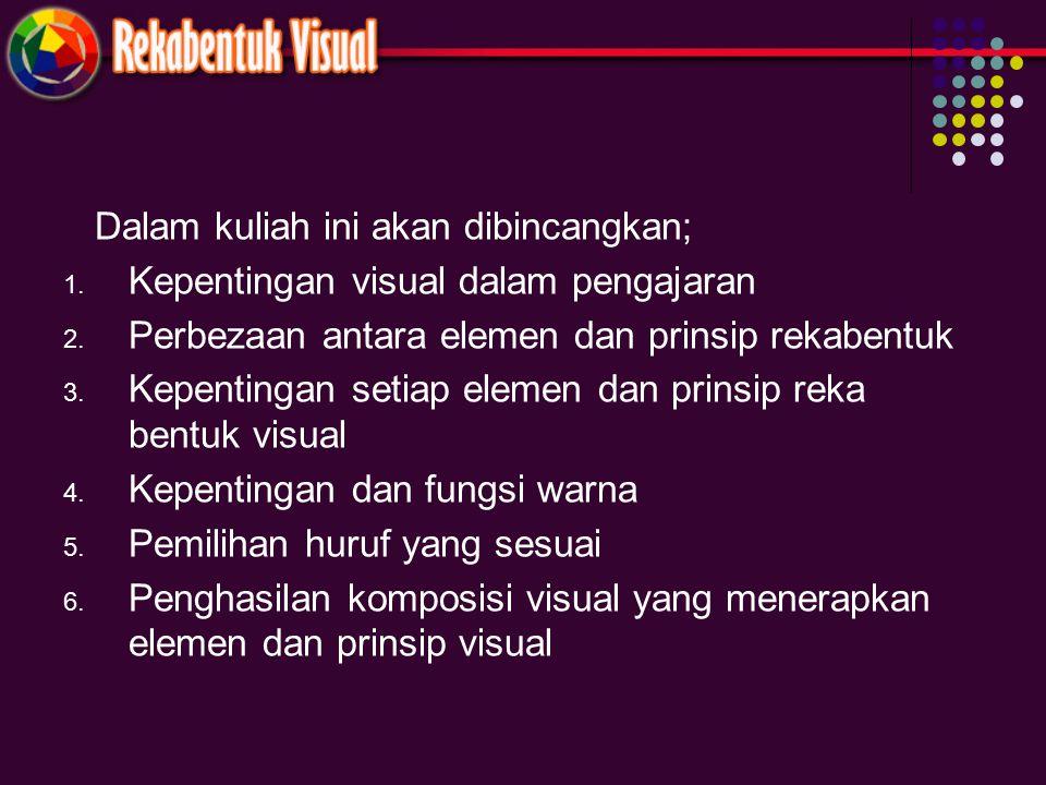 Dalam kuliah ini akan dibincangkan; 1. Kepentingan visual dalam pengajaran 2. Perbezaan antara elemen dan prinsip rekabentuk 3. Kepentingan setiap ele