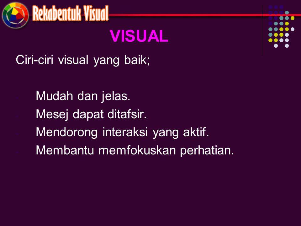 VISUAL Ciri-ciri visual yang baik; - Mudah dan jelas. - Mesej dapat ditafsir. - Mendorong interaksi yang aktif. - Membantu memfokuskan perhatian.