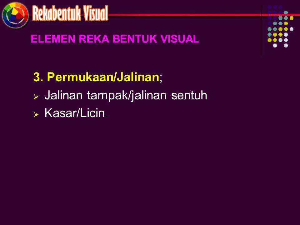 ELEMEN REKA BENTUK VISUAL 3. Permukaan/Jalinan;  Jalinan tampak/jalinan sentuh  Kasar/Licin.