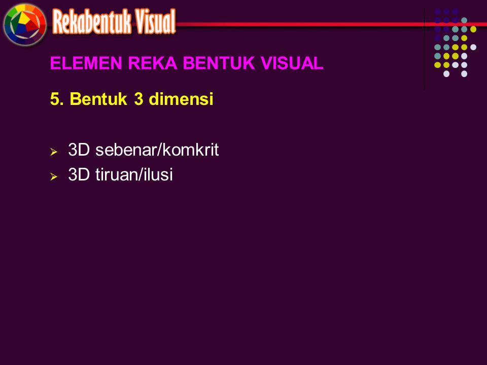 ELEMEN REKA BENTUK VISUAL 5. Bentuk 3 dimensi  3D sebenar/komkrit  3D tiruan/ilusi