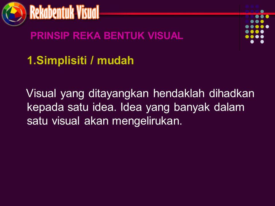 PRINSIP REKA BENTUK VISUAL 1.Simplisiti / mudah Visual yang ditayangkan hendaklah dihadkan kepada satu idea. Idea yang banyak dalam satu visual akan m