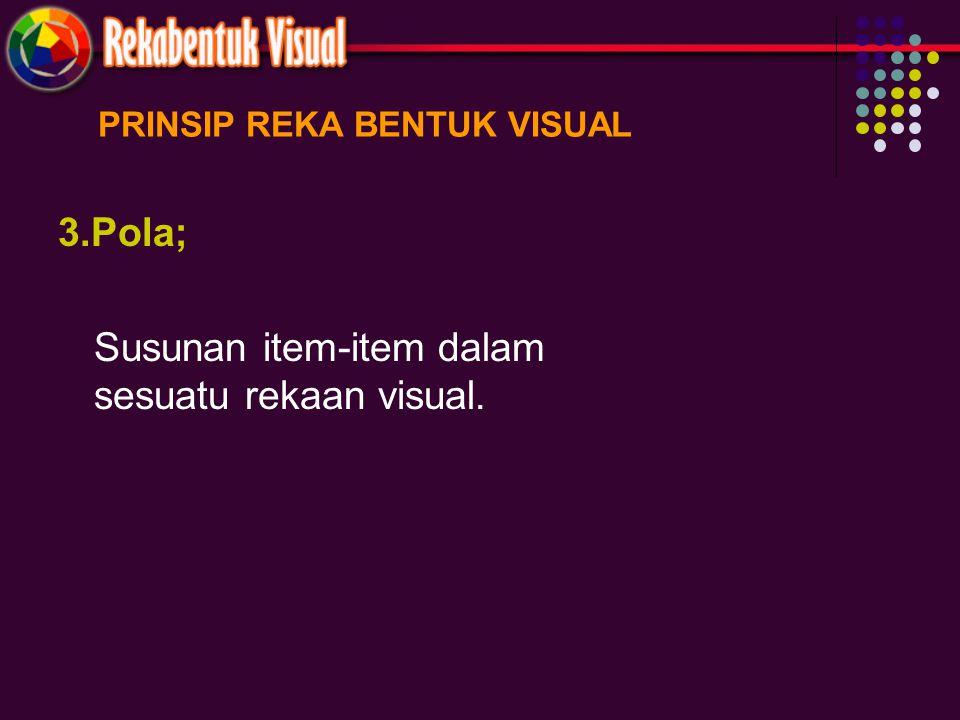 PRINSIP REKA BENTUK VISUAL 3.Pola; Susunan item-item dalam sesuatu rekaan visual.