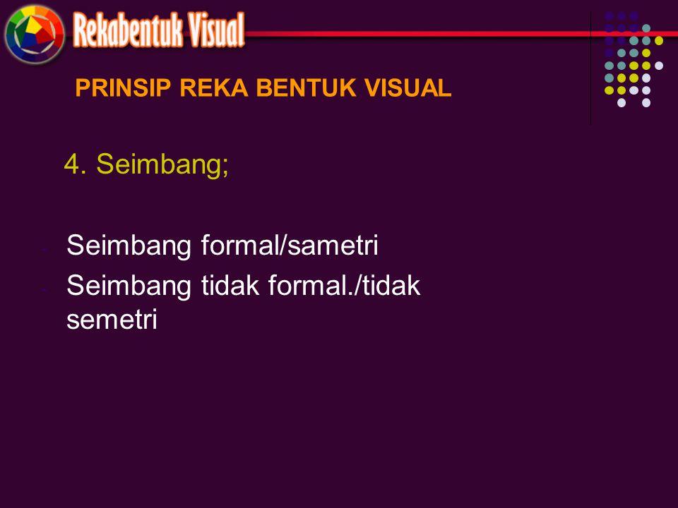 PRINSIP REKA BENTUK VISUAL 4. Seimbang; - Seimbang formal/sametri - Seimbang tidak formal./tidak semetri