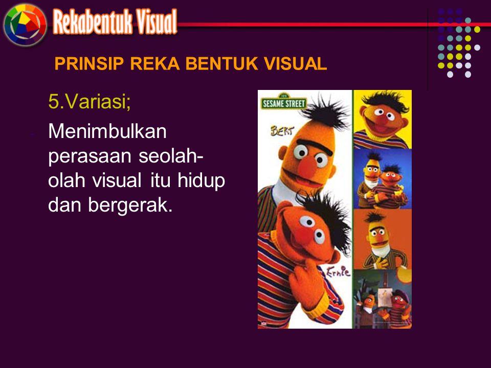 PRINSIP REKA BENTUK VISUAL 5.Variasi; - Menimbulkan perasaan seolah- olah visual itu hidup dan bergerak.