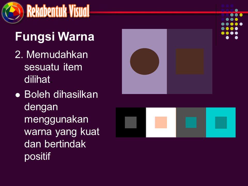 Fungsi Warna 2. Memudahkan sesuatu item dilihat. Boleh dihasilkan dengan menggunakan warna yang kuat dan bertindak positif