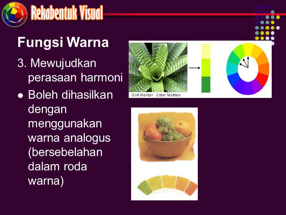 Fungsi Warna 3. Mewujudkan perasaan harmoni Boleh dihasilkan dengan menggunakan warna analogus (bersebelahan dalam roda warna)