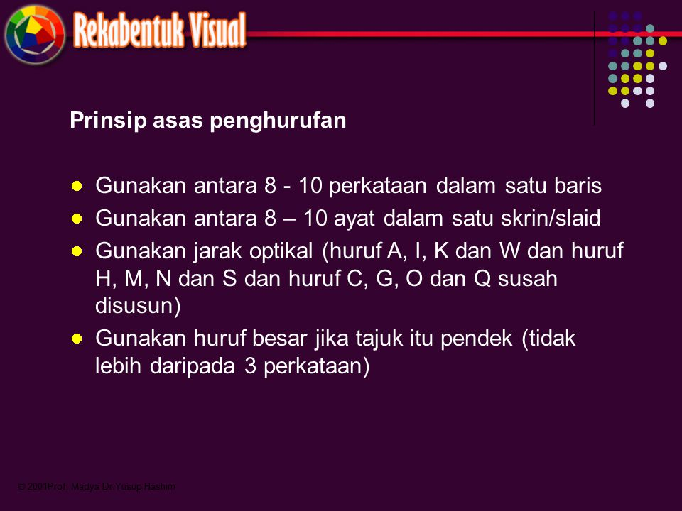 © 2001Prof. Madya Dr.Yusup Hashim Prinsip asas penghurufan Gunakan antara 8 - 10 perkataan dalam satu baris Gunakan antara 8 – 10 ayat dalam satu skri
