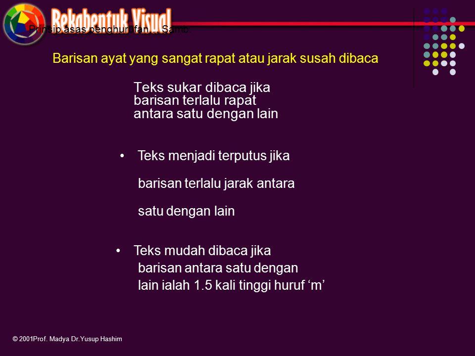 © 2001Prof. Madya Dr.Yusup Hashim Prinsip asas penghurufan… Samb. Teks sukar dibaca jika barisan terlalu rapat antara satu dengan lain Teks menjadi te