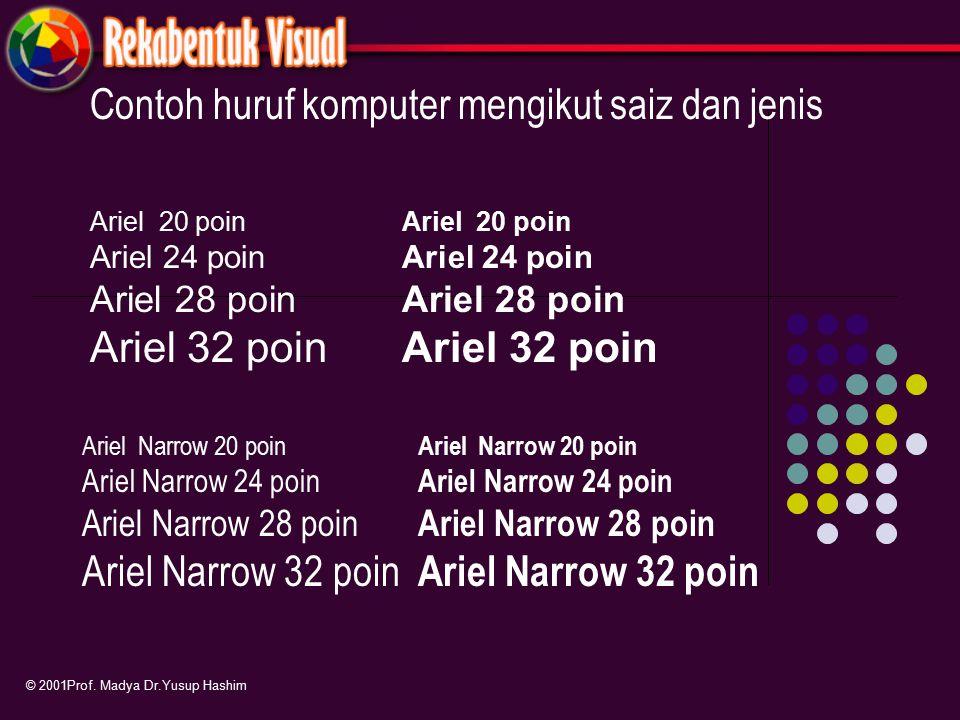 Contoh huruf komputer mengikut saiz dan jenis © 2001Prof. Madya Dr.Yusup Hashim Ariel 20 poin Ariel 24 poin Ariel 28 poin Ariel 32 poin Ariel 20 poin