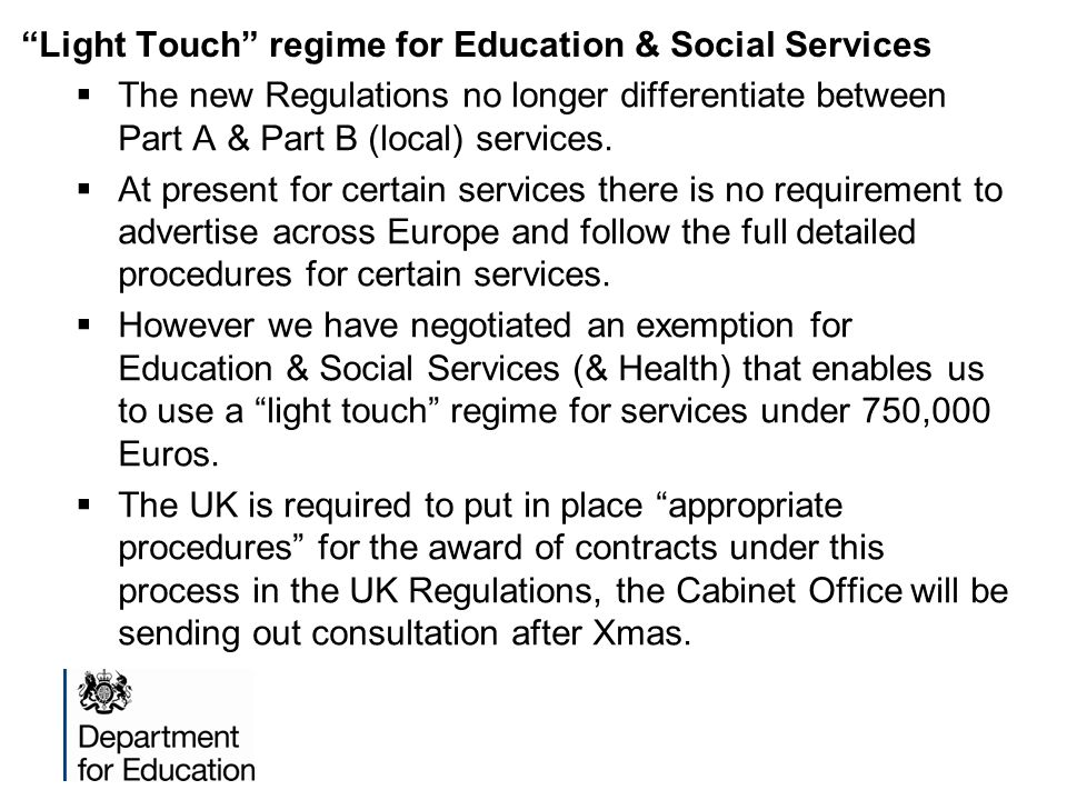 Light Touch regime for Education & Social Services  The new Regulations no longer differentiate between Part A & Part B (local) services.