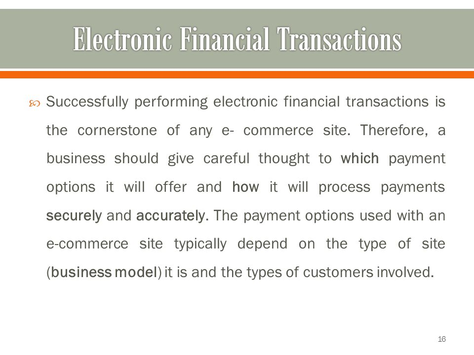  Successfully performing electronic financial transactions is the cornerstone of any e- commerce site. Therefore, a business should give careful thou