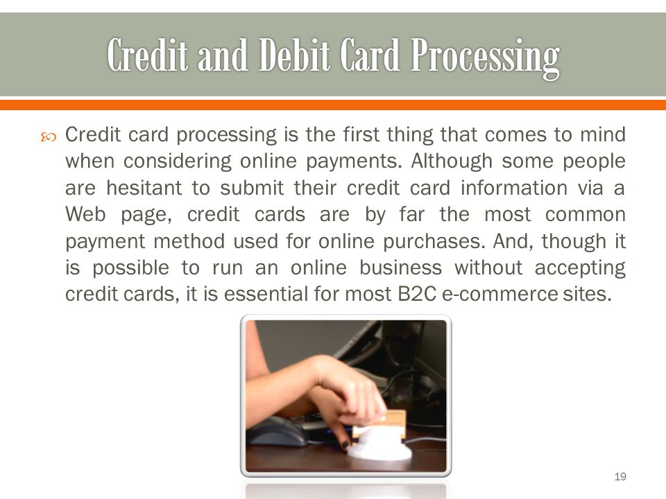  Credit card processing is the first thing that comes to mind when considering online payments. Although some people are hesitant to submit their cre
