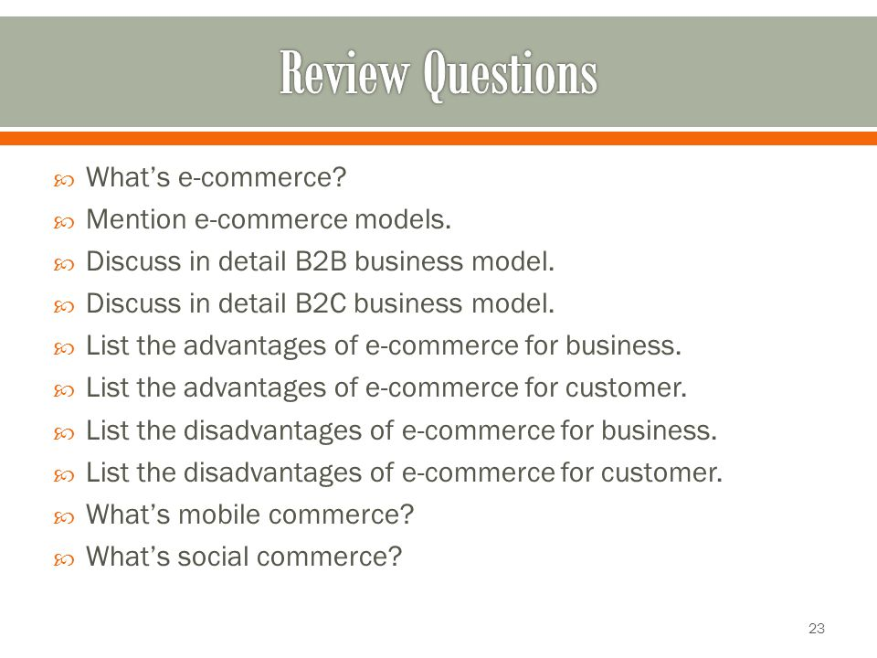 What's e-commerce?  Mention e-commerce models.  Discuss in detail B2B business model.  Discuss in detail B2C business model.  List the advantage