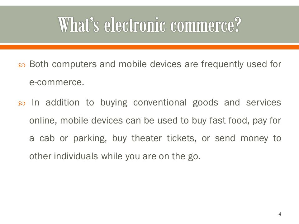  Both computers and mobile devices are frequently used for e-commerce.  In addition to buying conventional goods and services online, mobile devices