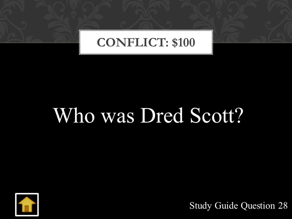 CONFLICT: $100 Study Guide Question 28 Who was Dred Scott?