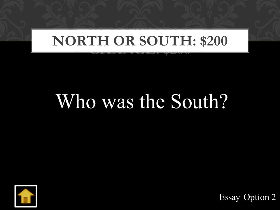 REMARKABLE CHANGE: $200 Who was the South? NORTH OR SOUTH: $200 Essay Option 2