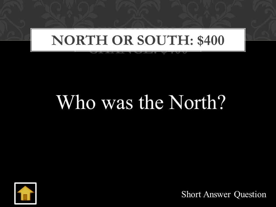 REMARKABLE CHANGE: $400 NORTH OR SOUTH: $400 Short Answer Question Who was the North?