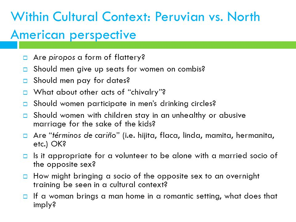 Within Cultural Context: Peruvian vs. North American perspective  Are piropos a form of flattery.