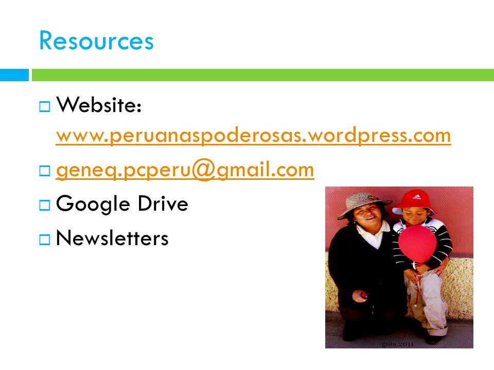 Resources  Website: www.peruanaspoderosas.wordpress.com www.peruanaspoderosas.wordpress.com  geneq.pcperu@gmail.com geneq.pcperu@gmail.com  Google Drive  Newsletters