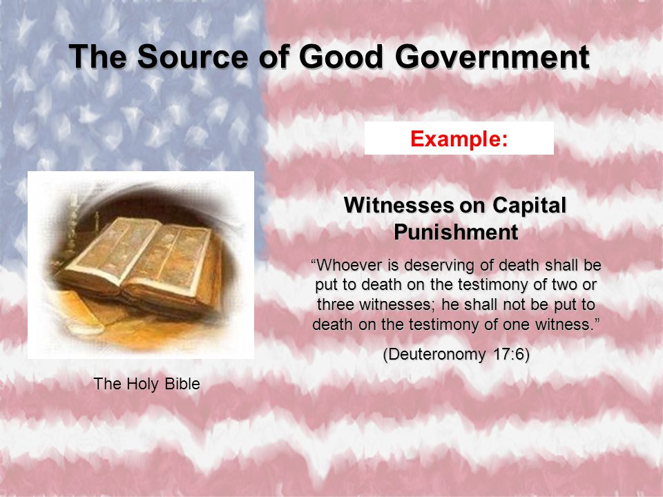 "The Holy Bible Witnesses on Capital Punishment ""Whoever is deserving of death shall be put to death on the testimony of two or three witnesses; he sha"
