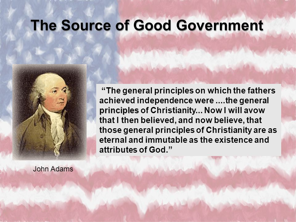 "principles ""The general principles on which the fathers achieved independence were....the general principles of Christianity... Now I will avow that I"