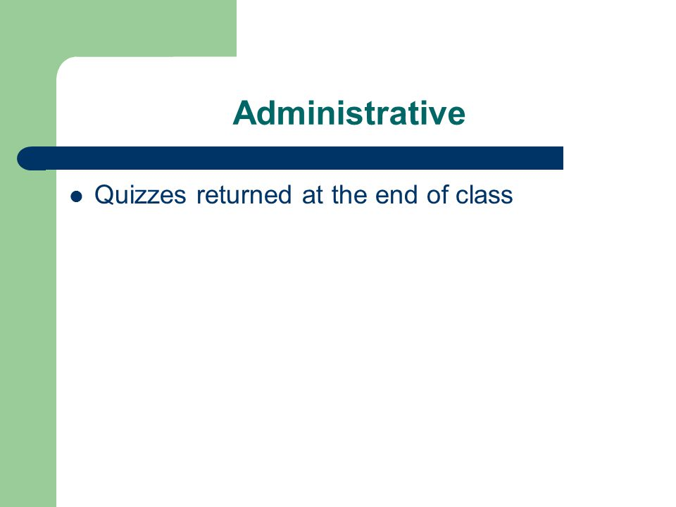 Administrative Quizzes returned at the end of class