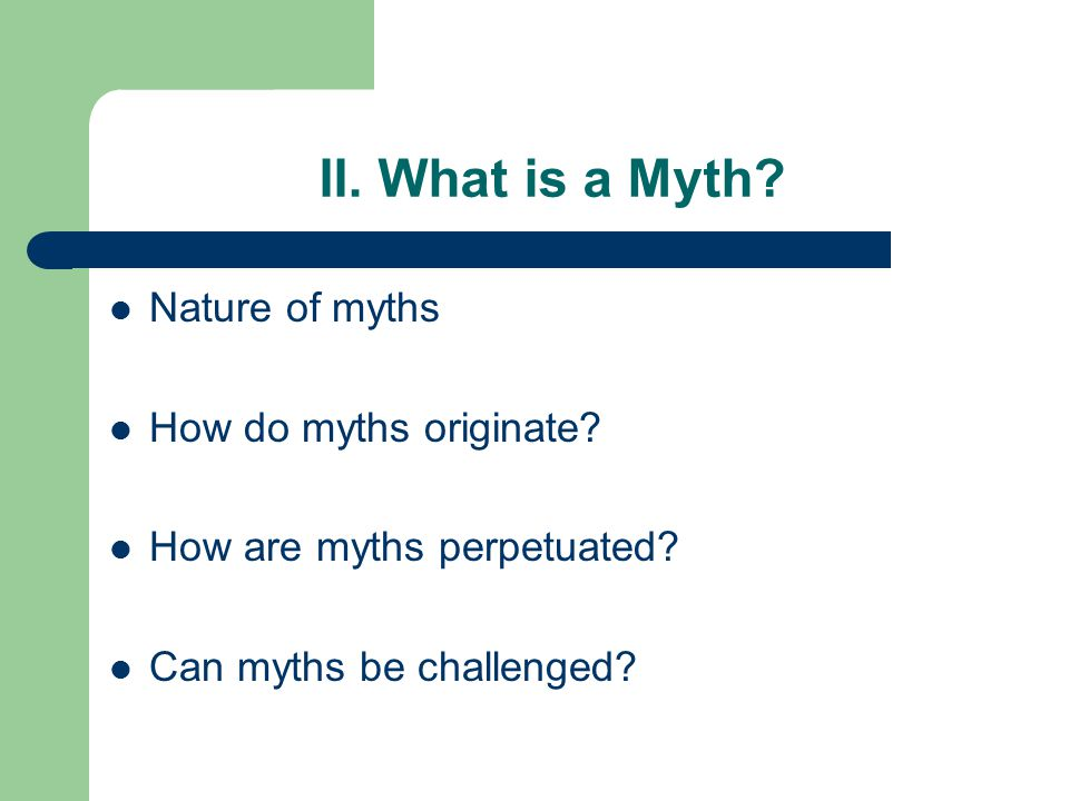 II. What is a Myth. Nature of myths How do myths originate.