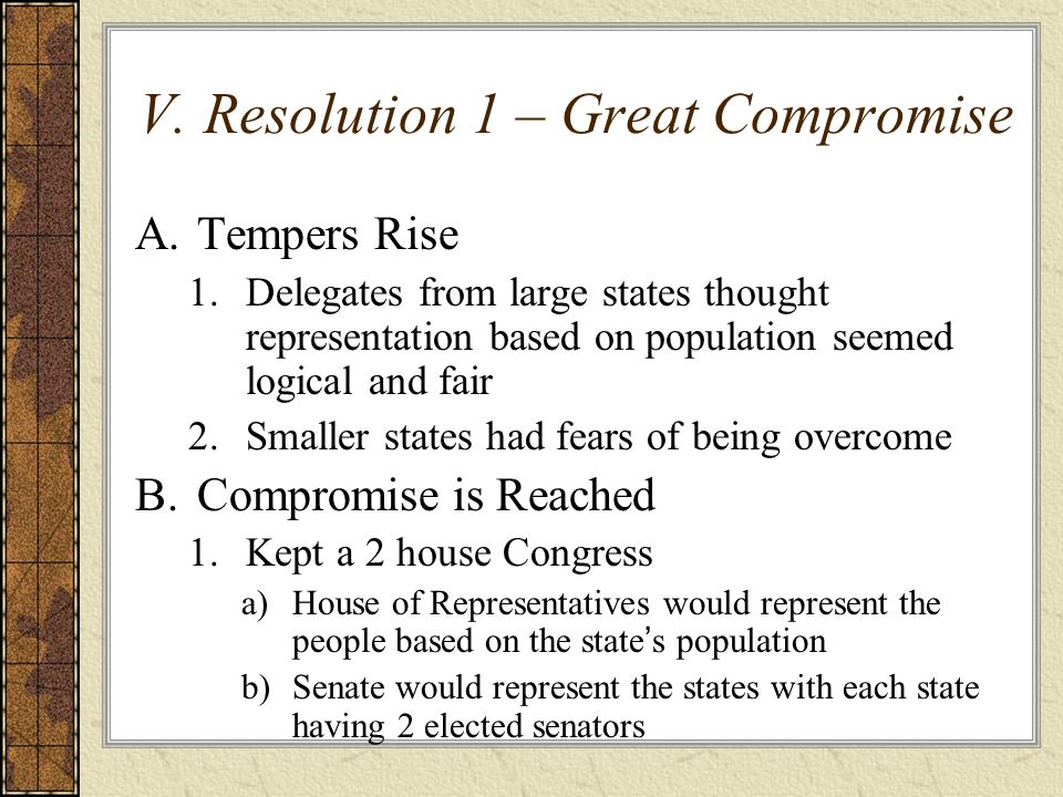 V. Resolution 1 – Great Compromise A.Tempers Rise 1.Delegates from large states thought representation based on population seemed logical and fair 2.S