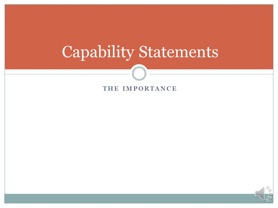 Capability Statements Are Not Proposals Specific application of capabilities Set Budget, Schedule, and Performance White Papers / Concept Papers Specific application of capabilities Case Studies Application of capabilities in the past Advertisements Less detail Abstract Catalogs Not a concise document