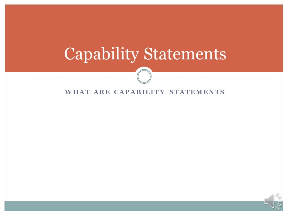 Agenda/Outline What are capability statements The importance of a capability statement How to make a one or two page capability statement