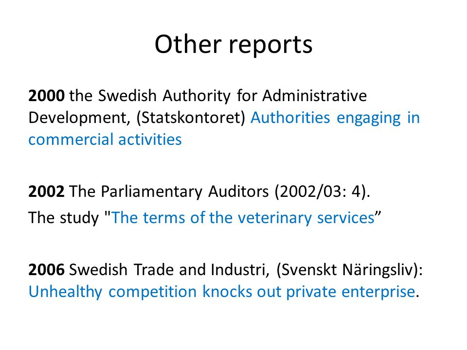 Other reports 2000 the Swedish Authority for Administrative Development, (Statskontoret) Authorities engaging in commercial activities 2002 The Parliamentary Auditors (2002/03: 4).