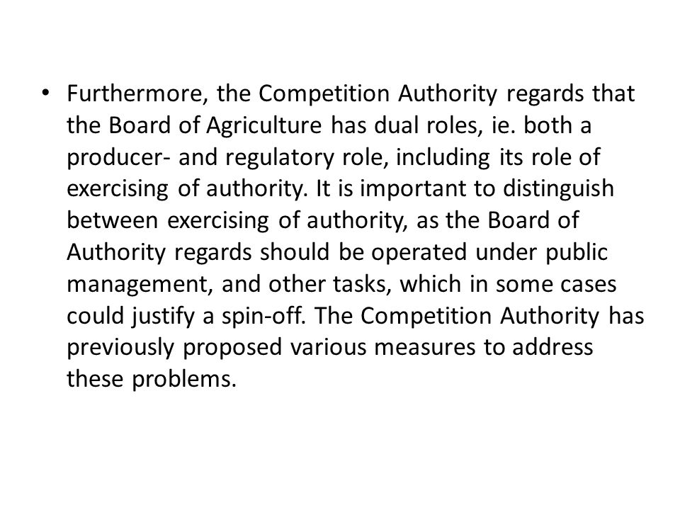 Furthermore, the Competition Authority regards that the Board of Agriculture has dual roles, ie. both a producer- and regulatory role, including its r