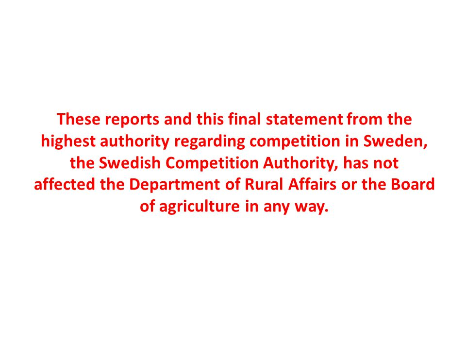 These reports and this final statement from the highest authority regarding competition in Sweden, the Swedish Competition Authority, has not affected