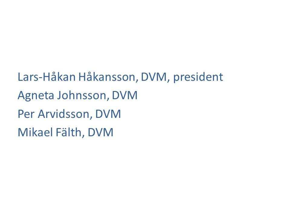 Lars-Håkan Håkansson, DVM, president Agneta Johnsson, DVM Per Arvidsson, DVM Mikael Fälth, DVM