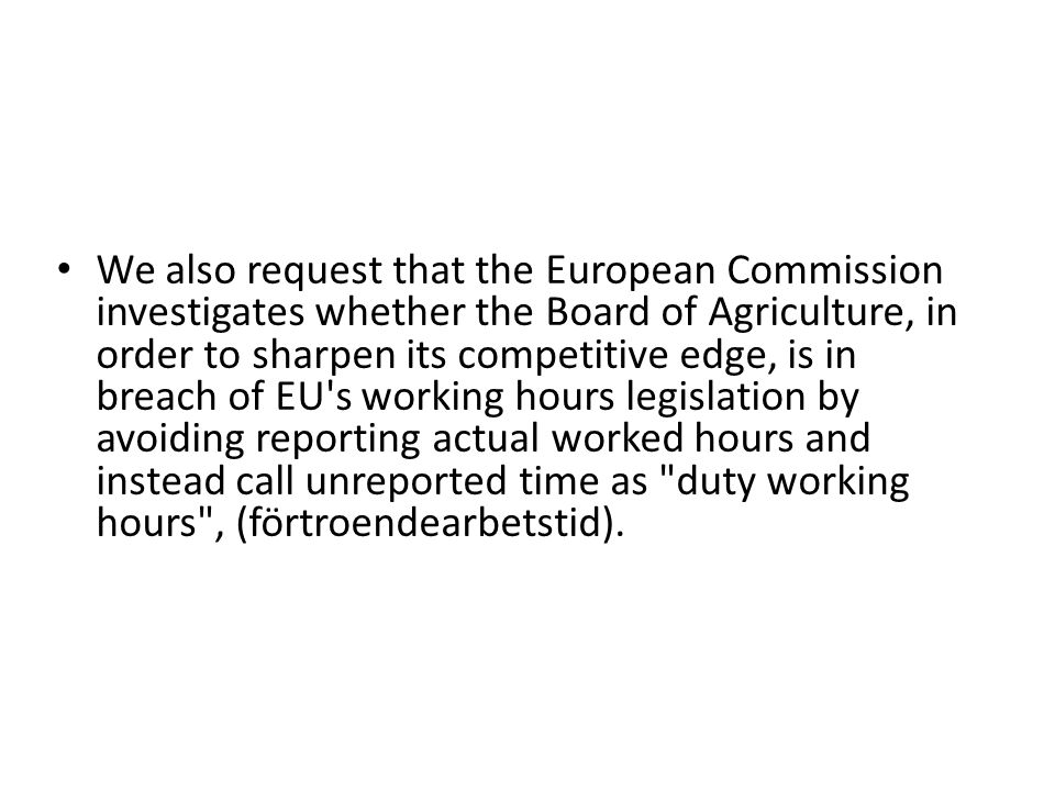 We also request that the European Commission investigates whether the Board of Agriculture, in order to sharpen its competitive edge, is in breach of