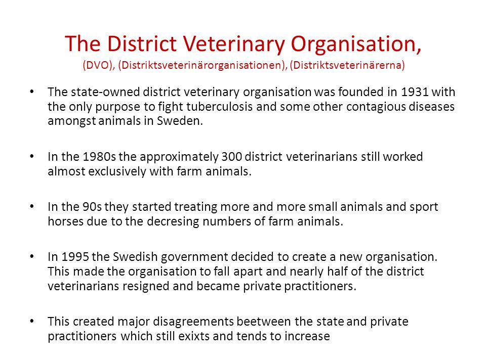 The District Veterinary Organisation, (DVO), (Distriktsveterinärorganisationen), (Distriktsveterinärerna) The state-owned district veterinary organisa