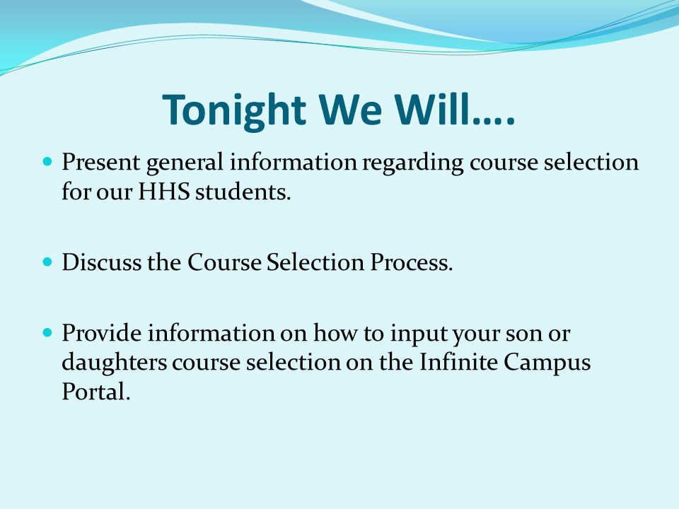 Tonight We Will…. Present general information regarding course selection for our HHS students.