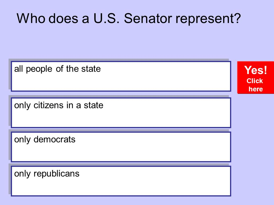 Who does a U.S.Senator represent. Yes.