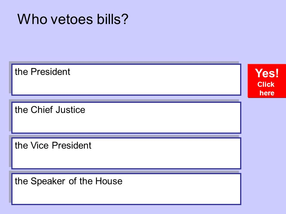 Who vetoes bills.Yes.