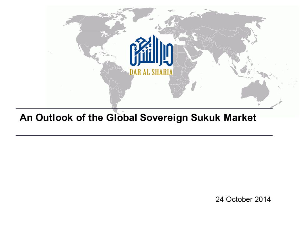 An Outlook of the Global Sovereign Sukuk Market 24 October 2014
