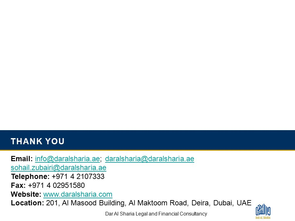 THANK YOU 23 Email: info@daralsharia.ae; daralsharia@daralsharia.aeinfo@daralsharia.aedaralsharia@daralsharia.ae sohail.zubairi@daralsharia.ae Telephone: +971 4 2107333 Fax: +971 4 02951580 Website: www.daralsharia.comwww.daralsharia.com Location: 201, Al Masood Building, Al Maktoom Road, Deira, Dubai, UAE Dar Al Sharia Legal and Financial Consultancy