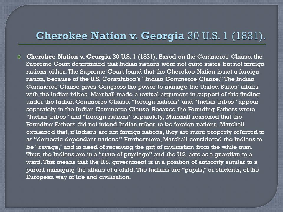  Cherokee Nation v.Georgia 30 U.S. 1 (1831).