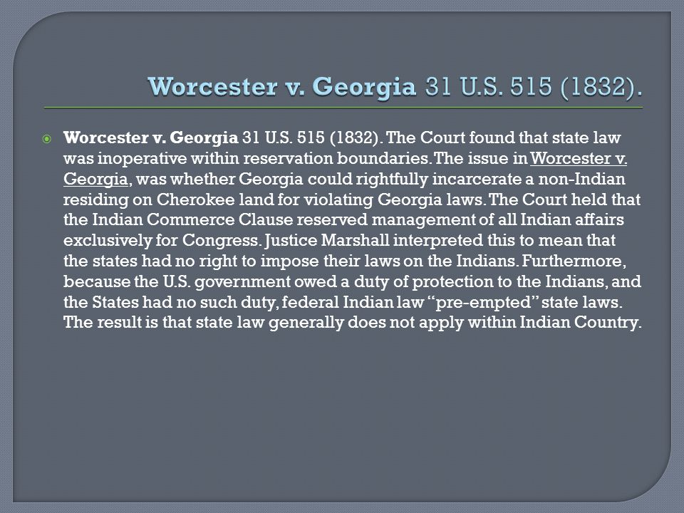  Worcester v.Georgia 31 U.S. 515 (1832).